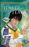 The Tower and the Tears: Magic University Book Two - Cecilia Tan