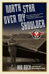 North Star over My Shoulder: A Flying Life - Bob Buck