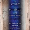 The Story of Science: From the Writings of Aristotle to the Big Bang Theory - Julian Elfer, Susan Wise Bauer