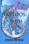Tattoos: A Novel - Denise Mathew
