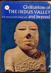 Civilizations of the Indus Valley and Beyond - Robert Eric Mortimer Wheeler