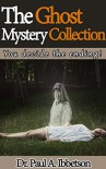 The Ghost Mystery Collection: You decide the ending! - Paul Ibbetson