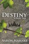 Destiny: A Fairy Tale - Aaron Mahnke