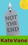 Not the End - Kate Vane