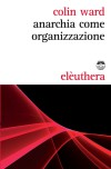 Anarchia come organizzazione - Colin Ward, G. Luppi, A. M. Brioni