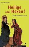 Heilige oder Hexen? - Peter Dinzelbacher