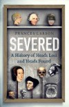 Severed: A History of Heads Lost and Heads Found - Frances Larson