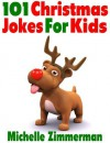 101 Christmas Jokes For Kids - Michelle Zimmerman