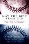 May the Best Team Win: Baseball Economics and Public Policy - Andrew Zimbalist