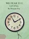 We Fear The Living - Dwayne Fry, Dwayne Fry
