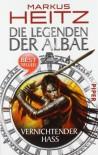 Die Legenden der Albae: Vernichtender Hass - Markus Heitz