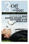 Targeting Success, Develop the Right Business Attitude to be Successful in the Workplace - Lorii Myers