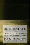 Underneath: Short Tales of Horror and the Supernatural - Dan DeWitt