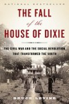 The Fall of the House of Dixie: The Civil War and the Social Revolution That Transformed the South - Bruce Levine