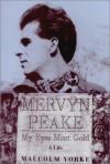 Mervyn Peake: My Eyes Mint Gold - A Life - Malcolm Yorke