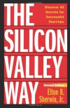 The Silicon Valley Way, Second Edition: Discover 45 Secrets for Successful Start-Ups - Elton B. Sherwin Jr.