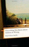 Everything You Know about Indians Is Wrong (Indigenous Americas Series) - Paul Chaat Smith