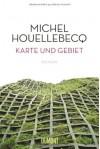 Karte und Gebiet - Michel Houellebecq