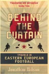 Behind the Curtain: Travels in Eastern European Football - Jonathan  Wilson