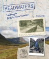 Headwaters: Walking to British River Sources - Phil Clayton