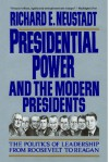 Presidential Power and the Modern Presidents: The Politics of Leadership from Roosevelt to Reagan - Richard E. Neustadt