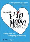 The Essential Hip Mama: Writing from the Cutting Edge of Parenting - Ariel Gore, Marcy Sheiner
