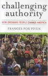 Challenging Authority: How Ordinary People Change America - Frances Fox Piven