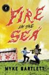 Fire in the Sea - Myke Bartlett