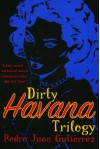Dirty Havana Trilogy: A Novel in Stories - Pedro Juan Gutiérrez, Natasha Wimmer