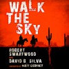 Walk the Sky - Robert Swartwood, David B. Silva, Matt Godfrey