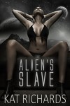 The Alien's Slave: Sci Fi Menage Erotica - Kat Richards