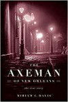 The Axeman of New Orleans: The True Story - Miriam C. Davis