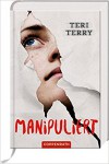 Manipuliert (Bd. 2) - Teri Terry, Petra Knese