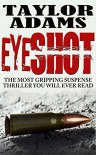 EYESHOT: The most gripping suspense thriller you will ever read - TAYLOR ADAMS