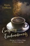 Everyday Enchantments - Maria DeBlassie