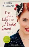 Das geheime Leben der Violet Grant: Roman - Beatriz Williams, Anja Hackländer