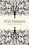 Wild Gestures - Lucy  Durneen