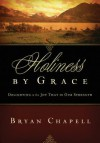 Holiness by Grace (Redesign): Delighting in the Joy That Is Our Strength - Bryan Chapell