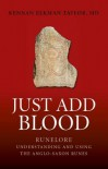 Just Add Blood: Runelore - Understanding and Using the Anglo-Saxon Runes - Kennan Elkman Taylor  M.D.