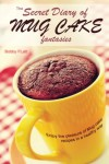 The Secret Diary of Mug Cake Fantasies: Enjoy the Pleasure of Mug cake recipes in a Healthy Way - Bobby Flatt