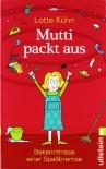 Mutti packt aus: Bekenntnisse einer Spaßbremse - Lotte Kühn