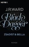 Black Dagger - Zsadist & Bella: Roman (BLACK DAGGER Doppelbände, Band 3) - J. R. Ward, Astrid Finke