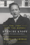 The Lady with the Borzoi: Blanche Knopf, Literary Tastemaker Extraordinaire - Laura Claridge