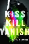 Kiss Kill Vanish - Jessica Martinez