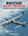 British Secret Projects 3: Fighters and Bombers 1935-1950 - Tony Butler, Tony Butler