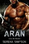 Aran: Love me Harder  - Alien Paranormal Romance - Serena Simpson, Lori Merlotti