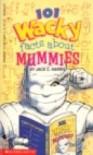 101 Wacky Facts About Mummies - Jack C. Harris