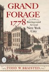 Grand Forage 1778: The Battleground Around New York City (Journal of the American Revolution Books) - Todd W. Braisted