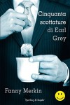 Cinquanta scottature di Earl Grey - Fanny Merkin