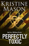 Perfectly Toxic (Book 2 C.O.R.E. Above the Law) (C.O.R.E. Series) - Kristine Mason